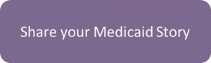Share Your Medicaid Story Button